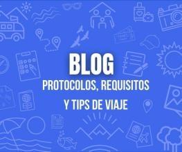 BLOG - Protocolos, Requisitos y Tips de Viaje