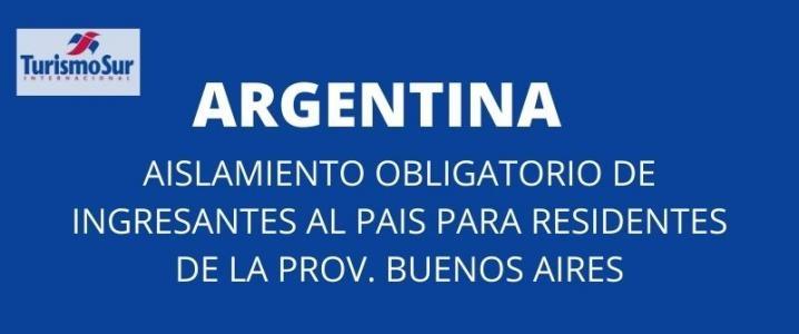 ARGENTINA: Aislamiento Obligatorio para Ingresantes al Pais para Residentes en la Prov. Bs. As.